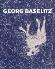 Libro Illustrato Baselitz - MASON, Rainer Michael / Detlev GRETENKORT. Georg Baselitz. Werkverzeichnis der Druckgraphik 1983-1989.